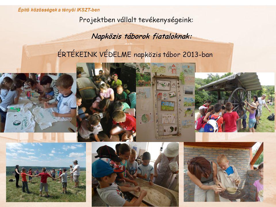 Építő közösségek a tényői IKSZT-ben ÉRTÉKEINK VÉDELME napközis tábor 2013-ban Projektben vállalt tevékenységeink: Napközis táborok fiataloknak: