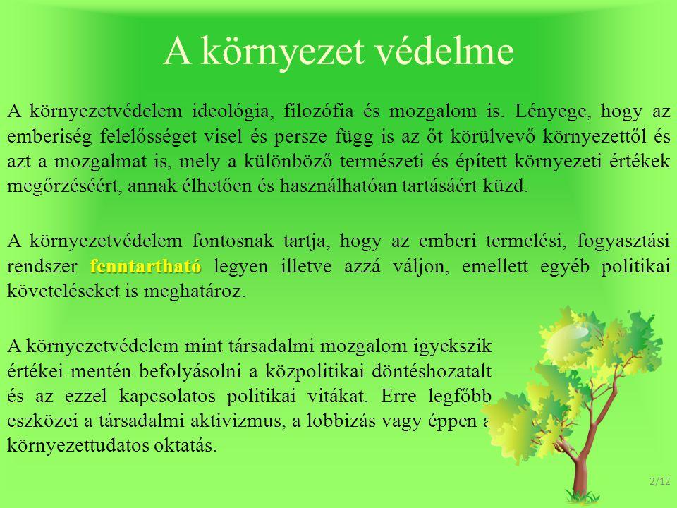 A környezet védelme A környezetvédelem ideológia, filozófia és mozgalom is.
