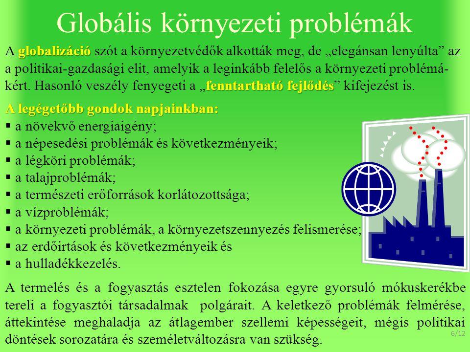 Globális környezeti problémák A legégetőbb gondok napjainkban:  a növekvő energiaigény;  a népesedési problémák és következményeik;  a légköri problémák;  a talajproblémák;  a természeti erőforrások korlátozottsága;  a vízproblémák;  a környezeti problémák, a környezetszennyezés felismerése;  az erdőirtások és következményeik és  a hulladékkezelés.