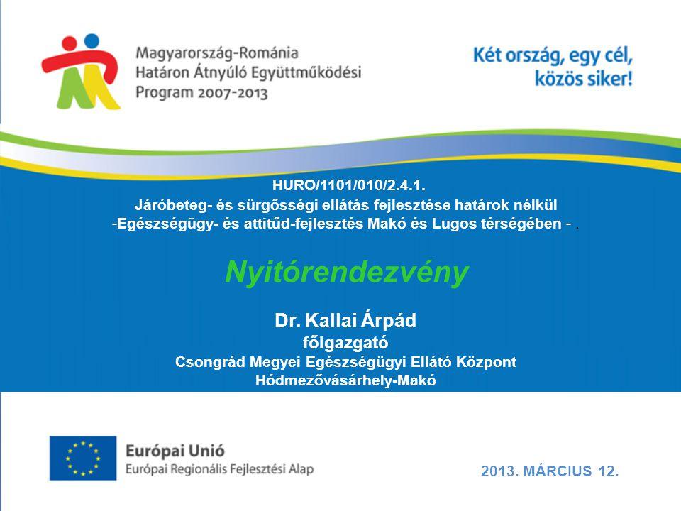 HURO/1101/010/2.4.1. Járóbeteg- és sürgősségi ellátás fejlesztése határok nélkül -Egészségügy- és attitűd-fejlesztés Makó és Lugos térségében -. Nyitó