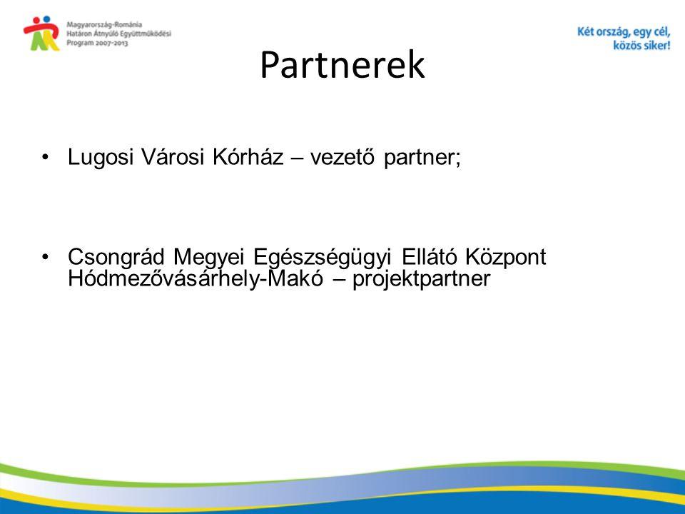 Partnerek Lugosi Városi Kórház – vezető partner; Csongrád Megyei Egészségügyi Ellátó Központ Hódmezővásárhely-Makó – projektpartner