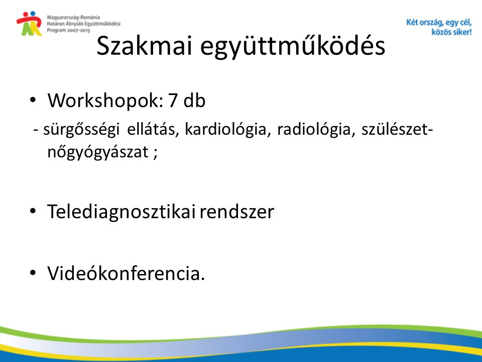 Szakmai együttműködés Workshopok: 7 db - sürgősségi ellátás, kardiológia, radiológia, szülészet- nőgyógyászat ; Telediagnosztikai rendszer Videókonferencia.