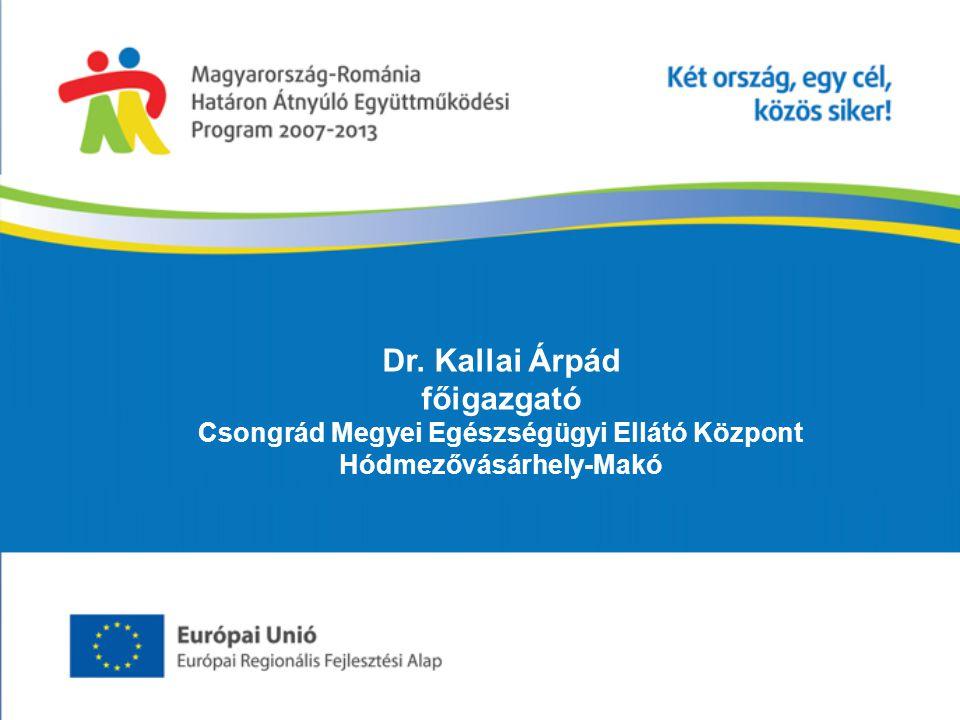 Dr. Kallai Árpád főigazgató Csongrád Megyei Egészségügyi Ellátó Központ Hódmezővásárhely-Makó