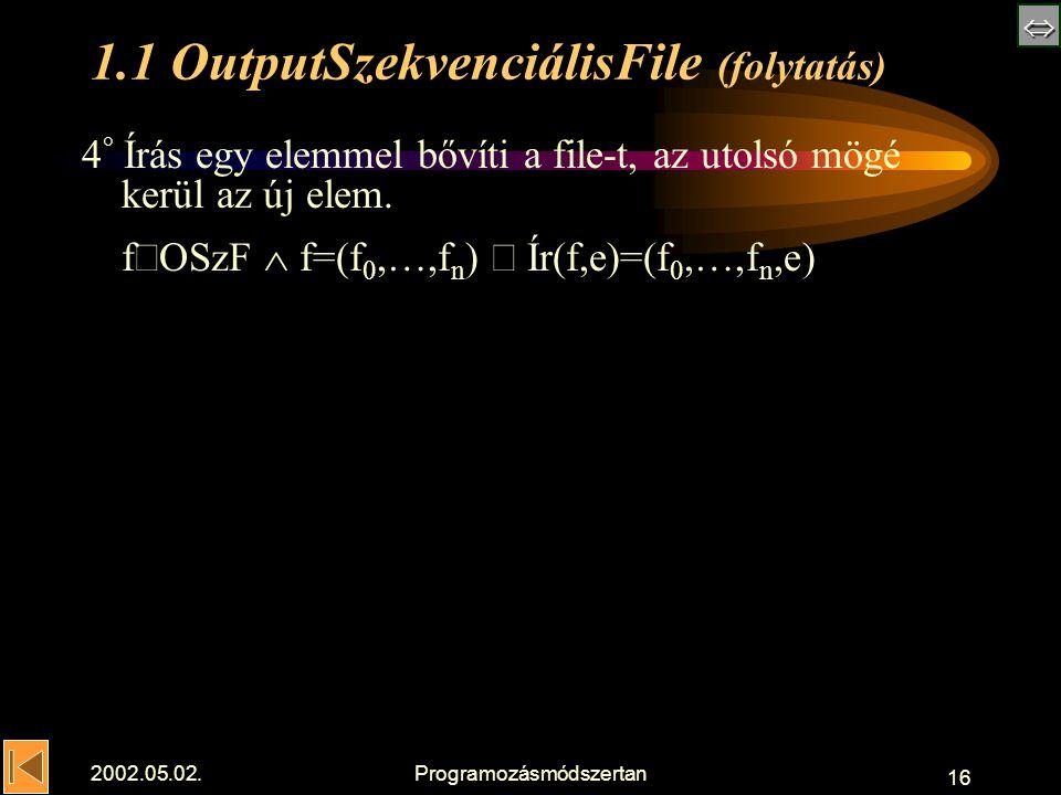  2002.05.02.Programozásmódszertan 16 1.1 OutputSzekvenciálisFile (folytatás) 4 ° Írás egy elemmel bővíti a file-t, az utolsó mögé kerül az új elem.