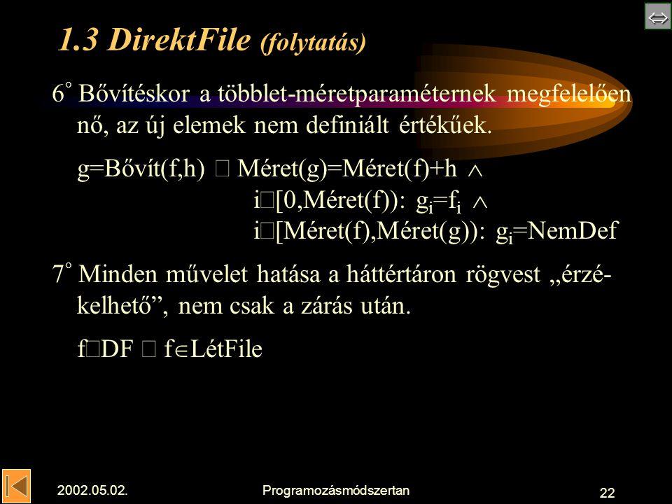  2002.05.02.Programozásmódszertan 22 1.3 DirektFile (folytatás) 6 ° Bővítéskor a többlet-méretparaméternek megfelelően nő, az új elemek nem definiált értékűek.