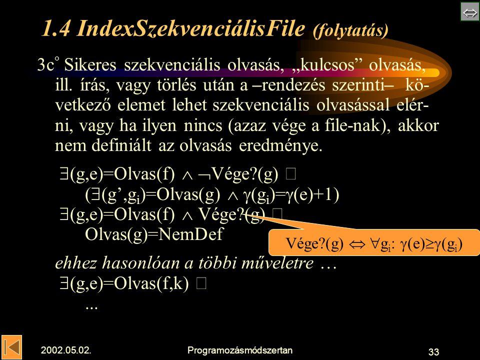 """ 2002.05.02.Programozásmódszertan 33 1.4 IndexSzekvenciálisFile (folytatás) 3c ° Sikeres szekvenciális olvasás, """"kulcsos olvasás, ill."""