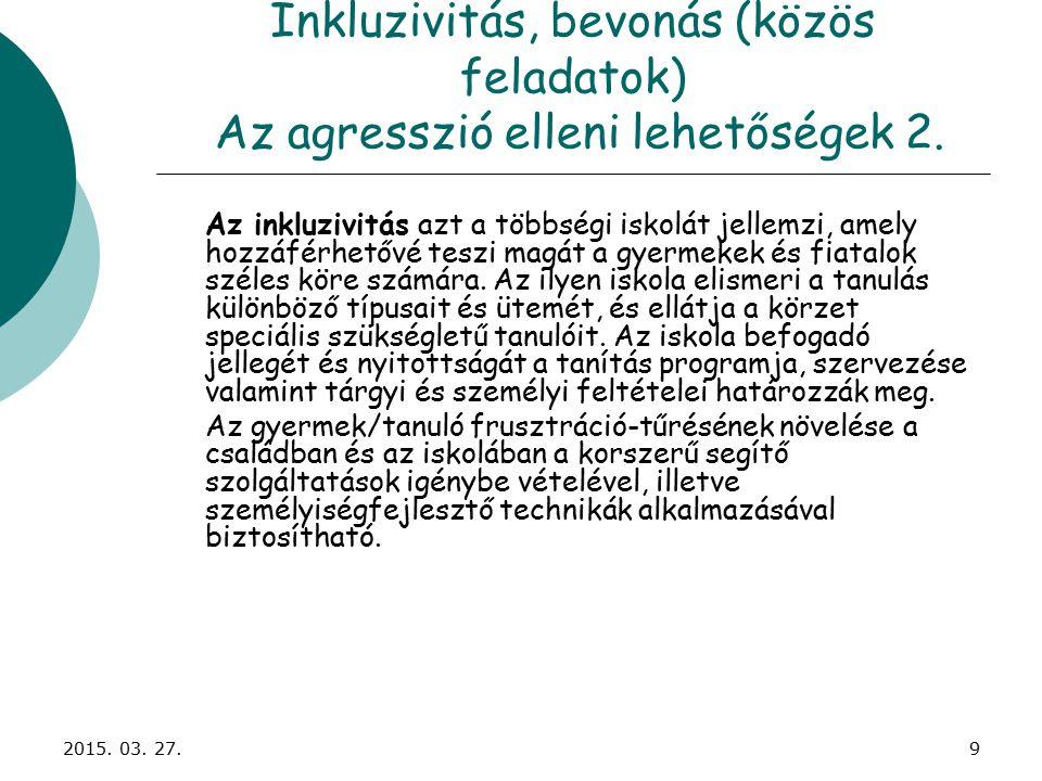 2015. 03. 27.9 Inkluzivitás, bevonás (közös feladatok) Az agresszió elleni lehetőségek 2.