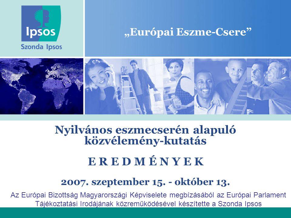"""""""Európai Eszme-Csere"""" Nyilvános eszmecserén alapuló közvélemény-kutatás E R E D M É N Y E K 2007. szeptember 15. - október 13. Az Európai Bizottság Ma"""