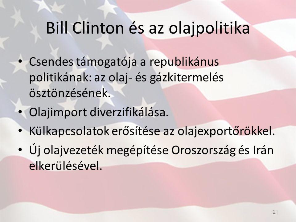 Bill Clinton és az olajpolitika Csendes támogatója a republikánus politikának: az olaj- és gázkitermelés ösztönzésének. Olajimport diverzifikálása. Kü