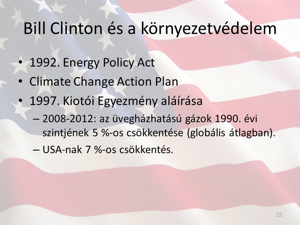 Bill Clinton és a környezetvédelem 1992. Energy Policy Act Climate Change Action Plan 1997. Kiotói Egyezmény aláírása – 2008-2012: az üvegházhatású gá