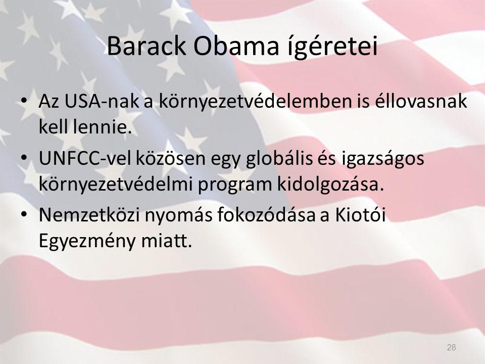 Barack Obama ígéretei Az USA-nak a környezetvédelemben is éllovasnak kell lennie. UNFCC-vel közösen egy globális és igazságos környezetvédelmi program