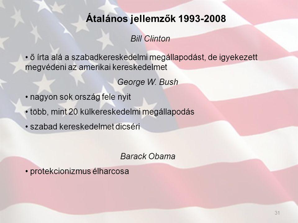 Átalános jellemzők 1993-2008 Bill Clinton ő írta alá a szabadkereskedelmi megállapodást, de igyekezett megvédeni az amerikai kereskedelmet George W. B