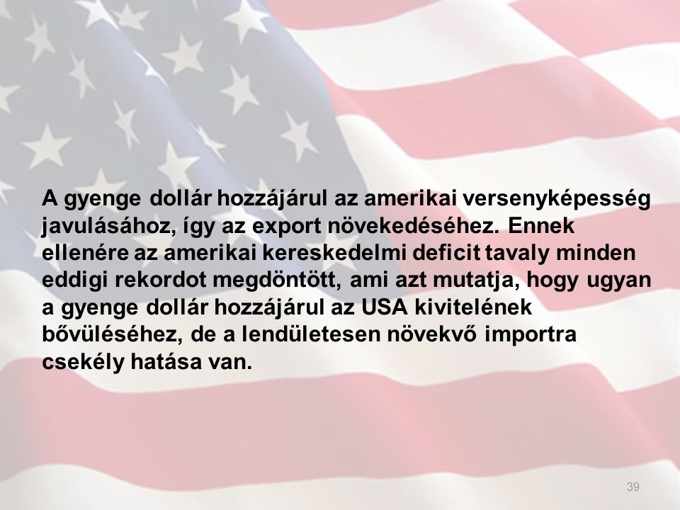 A gyenge dollár hozzájárul az amerikai versenyképesség javulásához, így az export növekedéséhez. Ennek ellenére az amerikai kereskedelmi deficit taval
