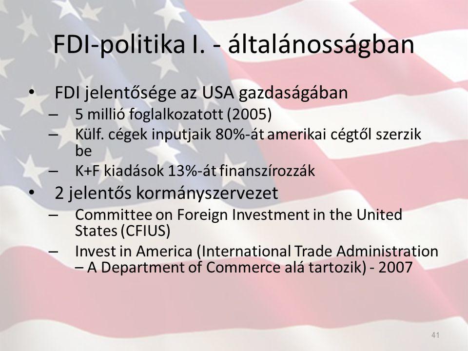 FDI-politika I. - általánosságban FDI jelentősége az USA gazdaságában – 5 millió foglalkozatott (2005) – Külf. cégek inputjaik 80%-át amerikai cégtől