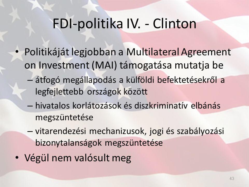FDI-politika IV. - Clinton Politikáját legjobban a Multilateral Agreement on Investment (MAI) támogatása mutatja be – átfogó megállapodás a külföldi b