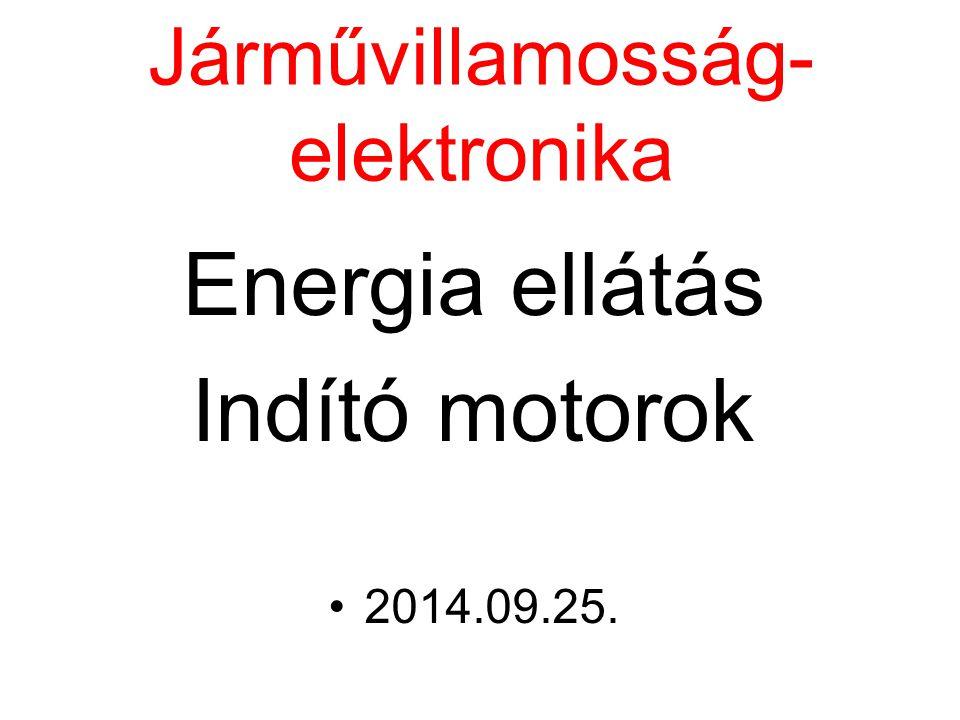 Járművillamosság- elektronika Energia ellátás Indító motorok 2014.09.25.
