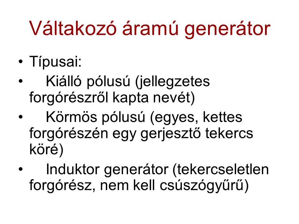Váltakozó áramú generátor Típusai: Kiálló pólusú (jellegzetes forgórészről kapta nevét) Körmös pólusú (egyes, kettes forgórészén egy gerjesztő tekercs