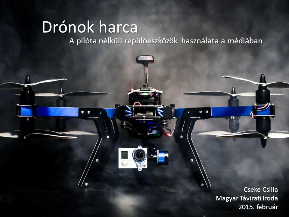 Drónok harca A pilóta nélküli repülőeszközök használata a médiában Cseke Csilla Magyar Távirati Iroda 2015.