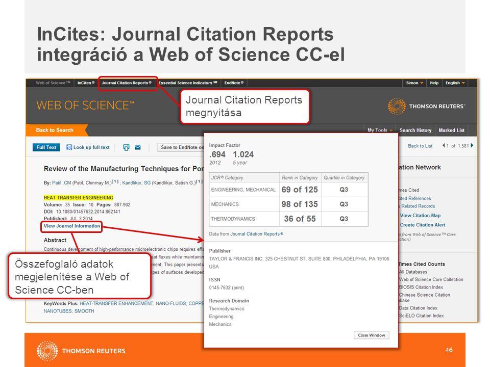 InCites: Journal Citation Reports integráció a Web of Science CC-el 46 Journal Citation Reports megnyitása Összefoglaló adatok megjelenítése a Web of Science CC-ben