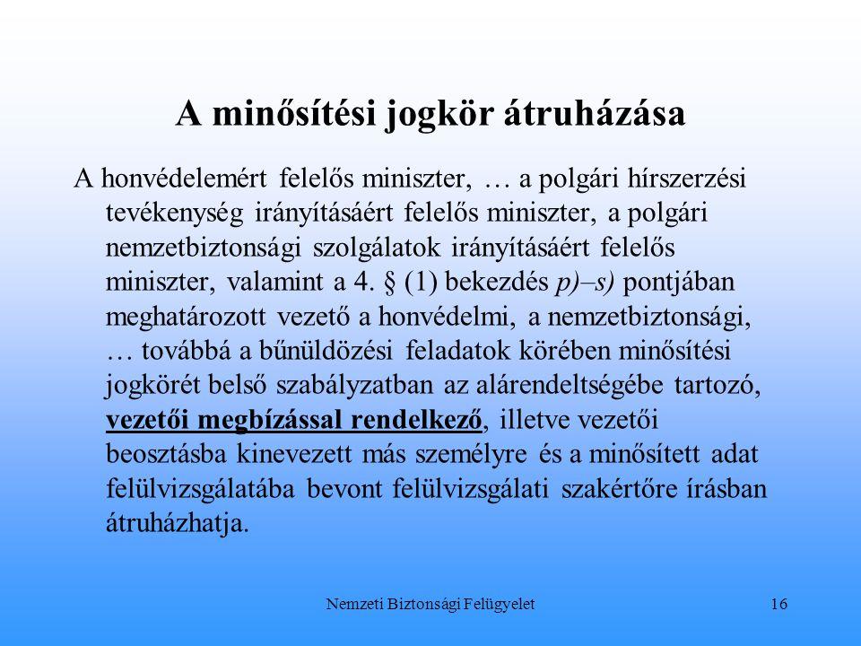 A minősítési jogkör átruházása A honvédelemért felelős miniszter, … a polgári hírszerzési tevékenység irányításáért felelős miniszter, a polgári nemze