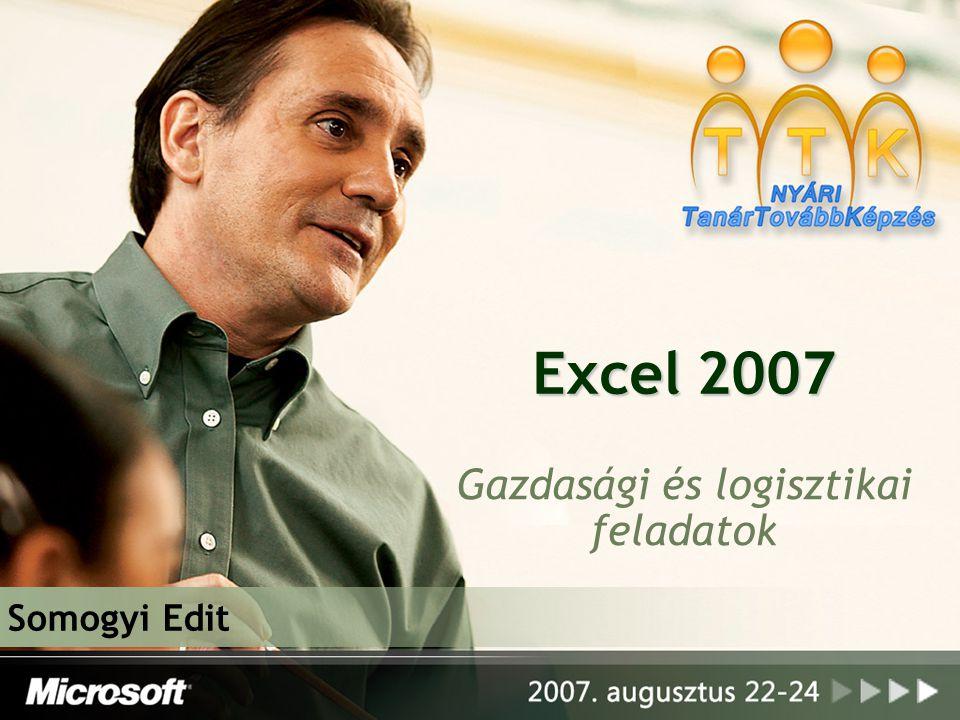 Excel 2007 Gazdasági és logisztikai feladatok Somogyi Edit
