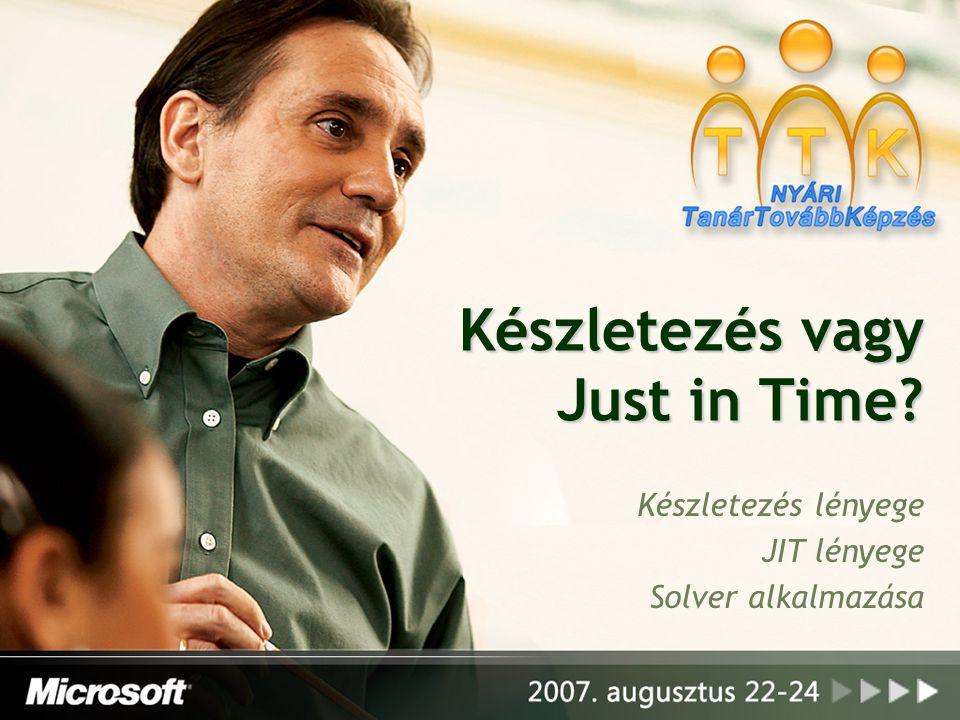 Készletezés vagy Just in Time? Készletezés lényege JIT lényege Solver alkalmazása