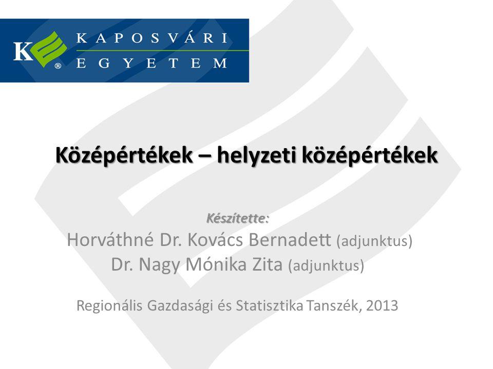Középértékek – helyzeti középértékek Készítette: Horváthné Dr. Kovács Bernadett (adjunktus) Dr. Nagy Mónika Zita (adjunktus) Regionális Gazdasági és S
