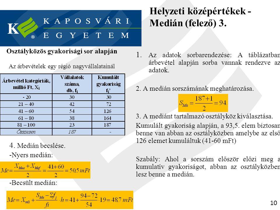 10 Helyzeti középértékek - Medián (felező) 3. Osztályközös gyakorisági sor alapján Az árbevételek egy régió nagyvállalatainál 1. Az adatok sorbarendez