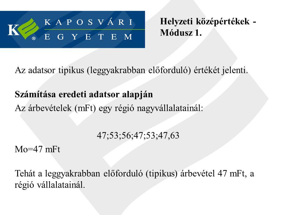 Helyzeti középértékek - Módusz 1. Az adatsor tipikus (leggyakrabban előforduló) értékét jelenti. Számítása eredeti adatsor alapján Az árbevételek (mFt