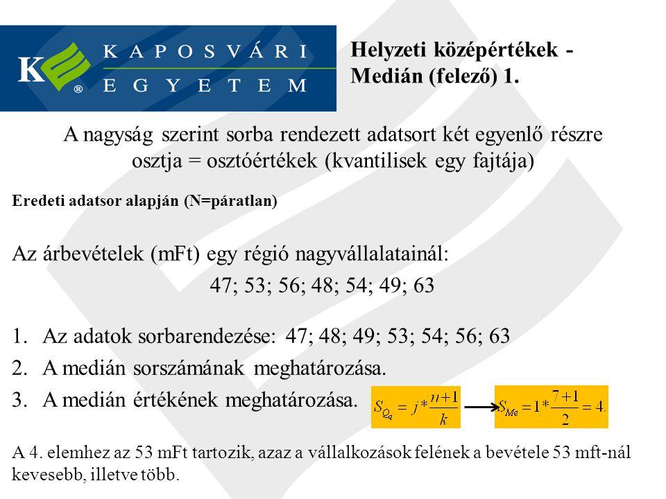 Helyzeti középértékek - Medián (felező) 1. A nagyság szerint sorba rendezett adatsort két egyenlő részre osztja = osztóértékek (kvantilisek egy fajtáj