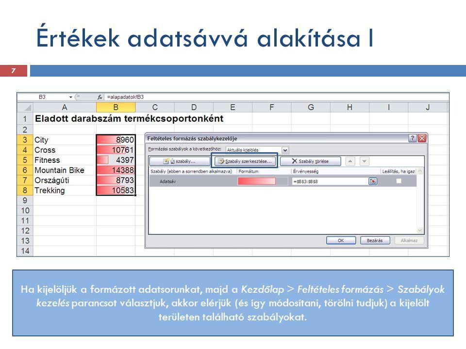 Értékek adatsávvá alakítása I Ha kijelöljük a formázott adatsorunkat, majd a Kezdőlap > Feltételes formázás > Szabályok kezelés parancsot választjuk,