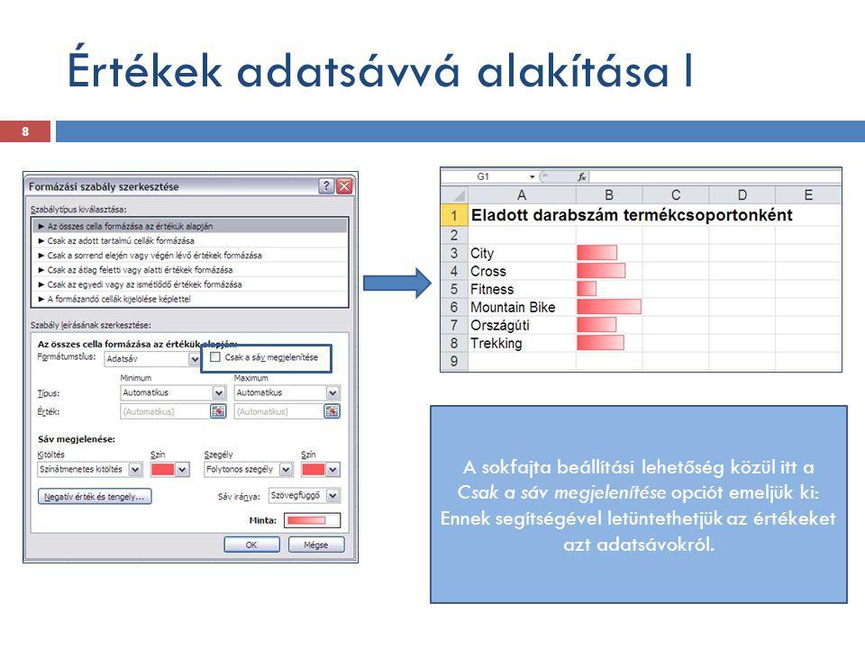 Értékek adatsávvá alakítása I A sokfajta beállítási lehetőség közül itt a Csak a sáv megjelenítése opciót emeljük ki: Ennek segítségével letüntethetjü