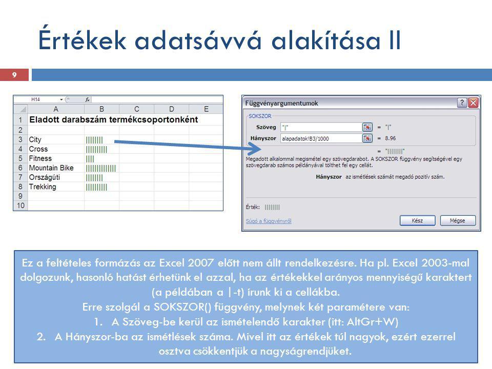 Értékek adatsávvá alakítása II Ez a feltételes formázás az Excel 2007 előtt nem állt rendelkezésre. Ha pl. Excel 2003-mal dolgozunk, hasonló hatást ér