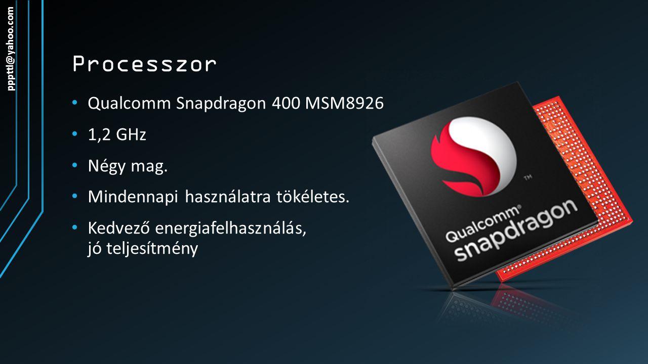 Processzor Qualcomm Snapdragon 400 MSM8926 1,2 GHz Négy mag. Mindennapi használatra tökéletes. Kedvező energiafelhasználás, jó teljesítmény pppttl@yah