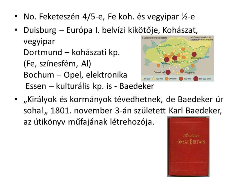No. Feketeszén 4/5-e, Fe koh. és vegyipar ½-e Duisburg – Európa I. belvízi kikötője, Kohászat, vegyipar Dortmund – kohászati kp. (Fe, színesfém, Al) B