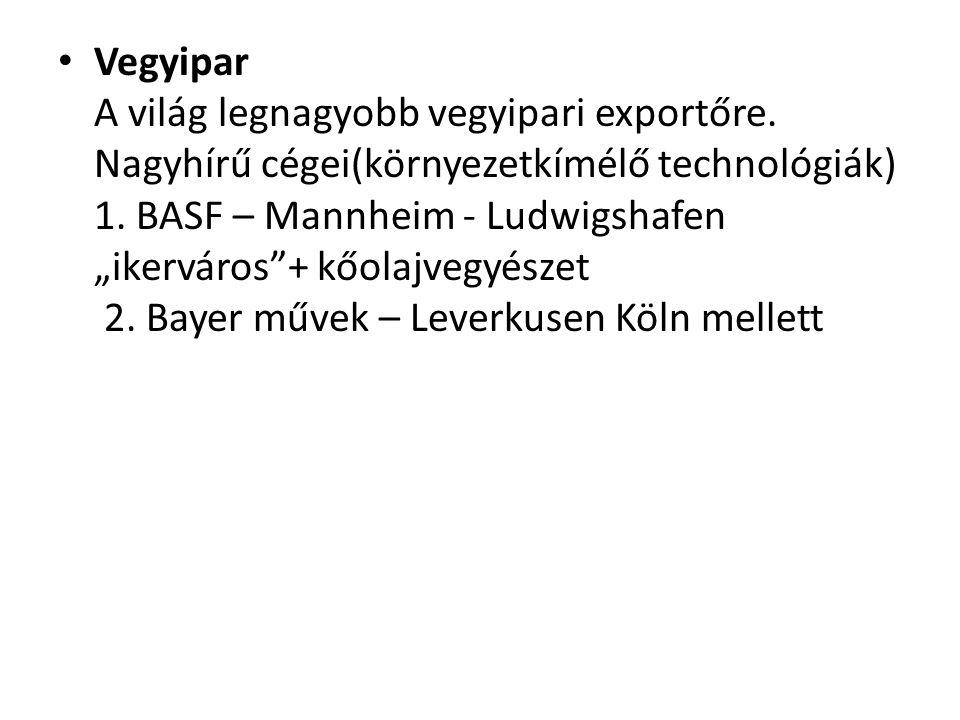 """Vegyipar A világ legnagyobb vegyipari exportőre. Nagyhírű cégei(környezetkímélő technológiák) 1. BASF – Mannheim - Ludwigshafen """"ikerváros""""+ kőolajveg"""