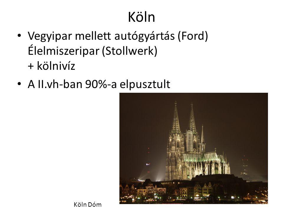 Köln Vegyipar mellett autógyártás (Ford) Élelmiszeripar (Stollwerk) + kölnivíz A II.vh-ban 90%-a elpusztult Köln Dóm