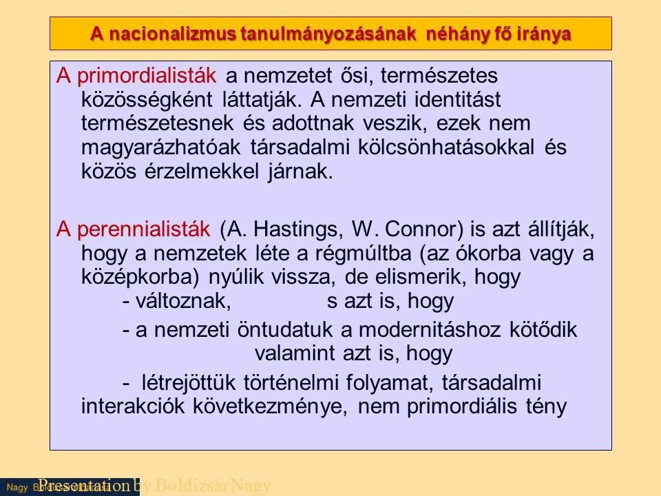 Nagy Boldizsár előadása A nacionalizmus tanulmányozásának néhány fő iránya A primordialisták a nemzetet ősi, természetes közösségként láttatják.
