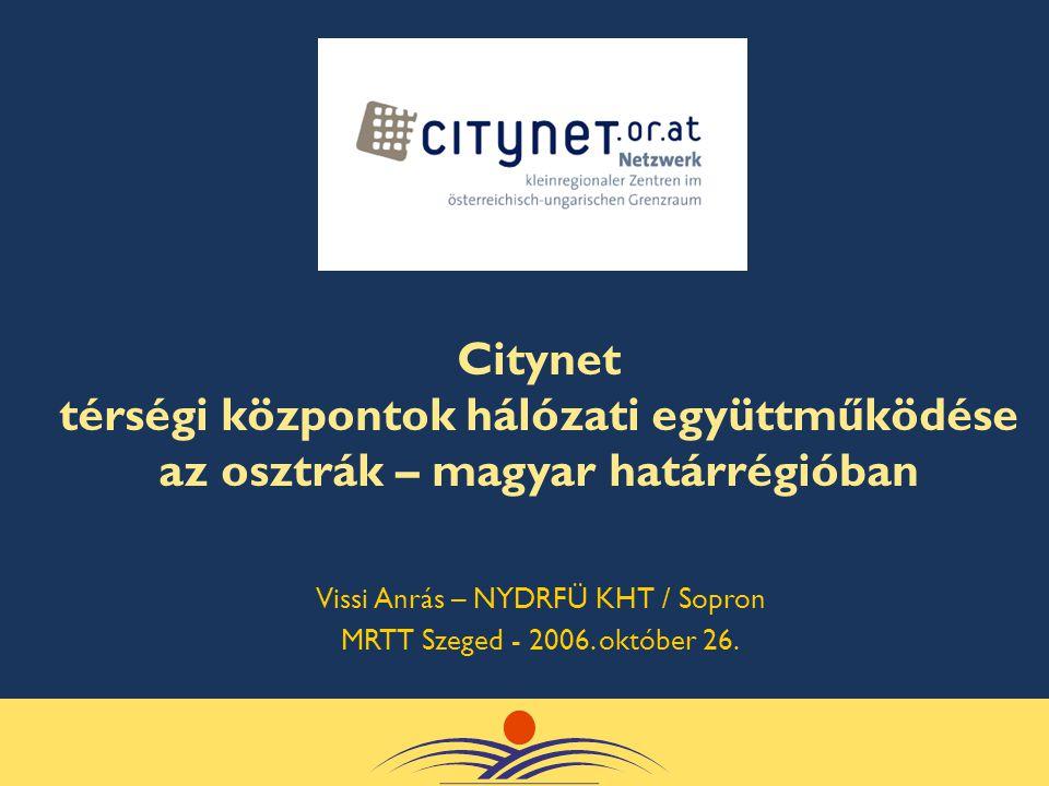 Citynet térségi központok hálózati együttműködése az osztrák – magyar határrégióban Vissi Anrás – NYDRFÜ KHT / Sopron MRTT Szeged - 2006.