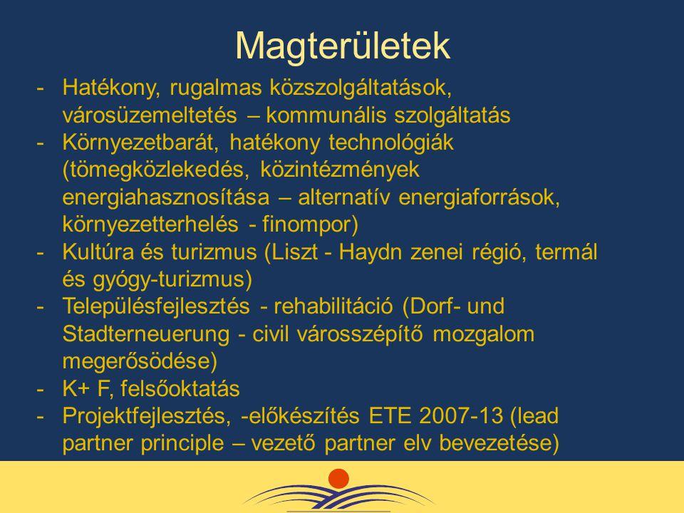 -Hatékony, rugalmas közszolgáltatások, városüzemeltetés – kommunális szolgáltatás -Környezetbarát, hatékony technológiák (tömegközlekedés, közintézmények energiahasznosítása – alternatív energiaforrások, környezetterhelés - finompor) -Kultúra és turizmus (Liszt - Haydn zenei régió, termál és gyógy-turizmus) -Településfejlesztés - rehabilitáció (Dorf- und Stadterneuerung - civil városszépítő mozgalom megerősödése) -K+ F, felsőoktatás -Projektfejlesztés, -előkészítés ETE 2007-13 (lead partner principle – vezető partner elv bevezetése) Magterületek