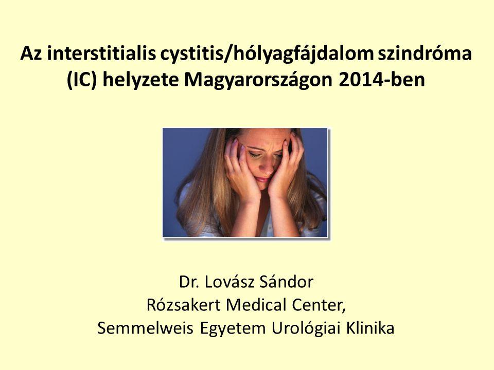Az interstitialis cystitis/hólyagfájdalom szindróma (IC) helyzete Magyarországon 2014-ben Dr. Lovász Sándor Rózsakert Medical Center, Semmelweis Egyet