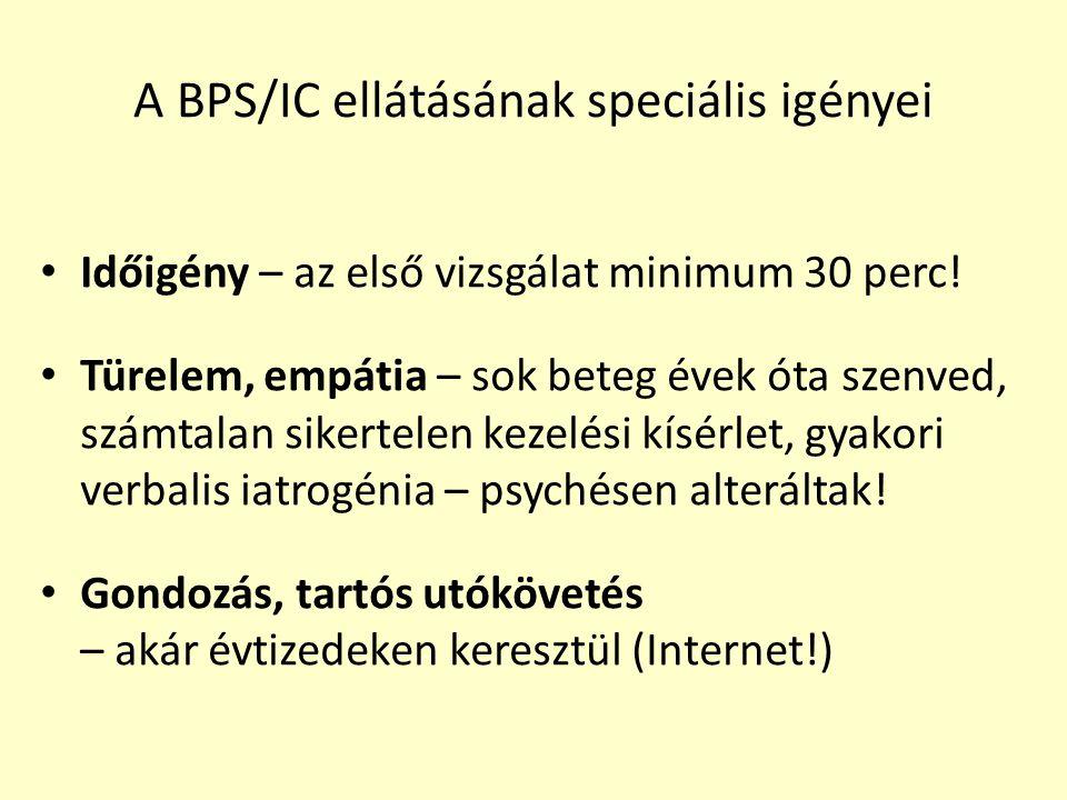 A BPS/IC ellátásának speciális igényei Időigény – az első vizsgálat minimum 30 perc! Türelem, empátia – sok beteg évek óta szenved, számtalan sikertel