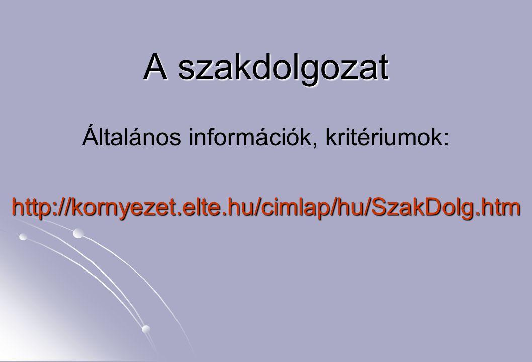 A szakdolgozat Általános információk, kritériumok:http://kornyezet.elte.hu/cimlap/hu/SzakDolg.htm