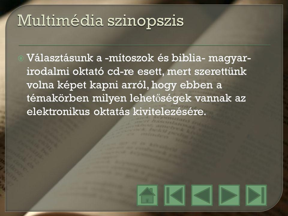  Választásunk a -mítoszok és biblia- magyar- irodalmi oktató cd-re esett, mert szerettünk volna képet kapni arról, hogy ebben a témakörben milyen lehet ő ségek vannak az elektronikus oktatás kivitelezésére.