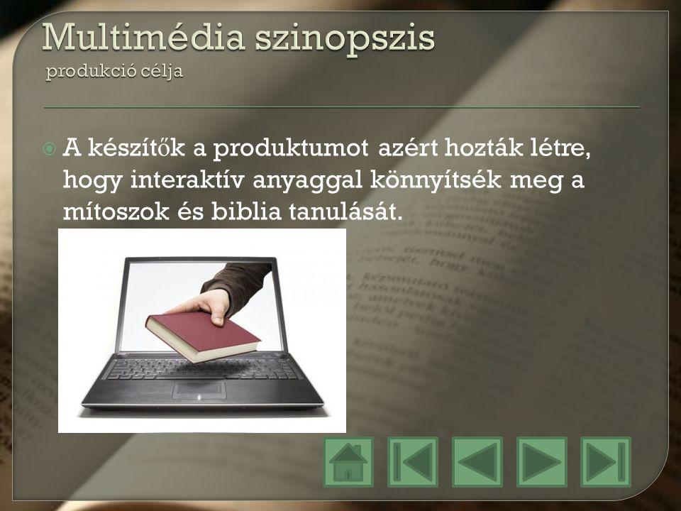  A készít ő k a produktumot azért hozták létre, hogy interaktív anyaggal könnyítsék meg a mítoszok és biblia tanulását.