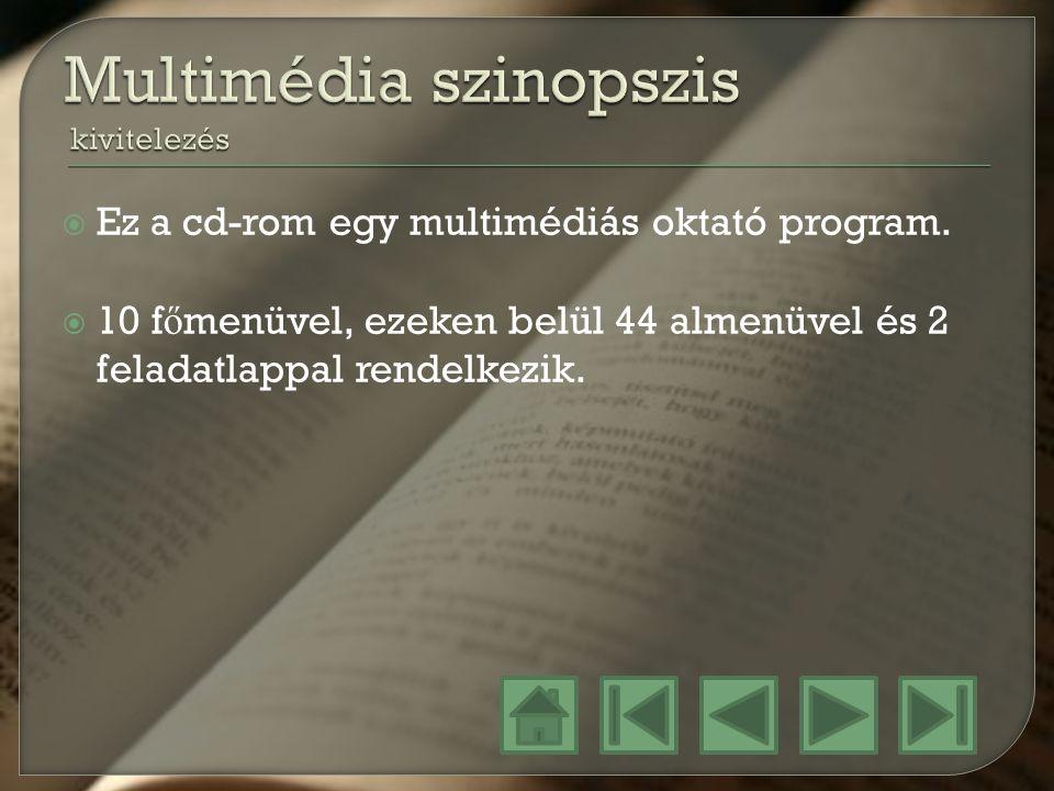  Ez a cd-rom egy multimédiás oktató program.  10 f ő menüvel, ezeken belül 44 almenüvel és 2 feladatlappal rendelkezik.