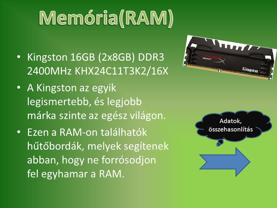 Kingston 16GB (2x8GB) DDR3 2400MHz KHX24C11T3K2/16X A Kingston az egyik legismertebb, és legjobb márka szinte az egész világon. Ezen a RAM-on találhat