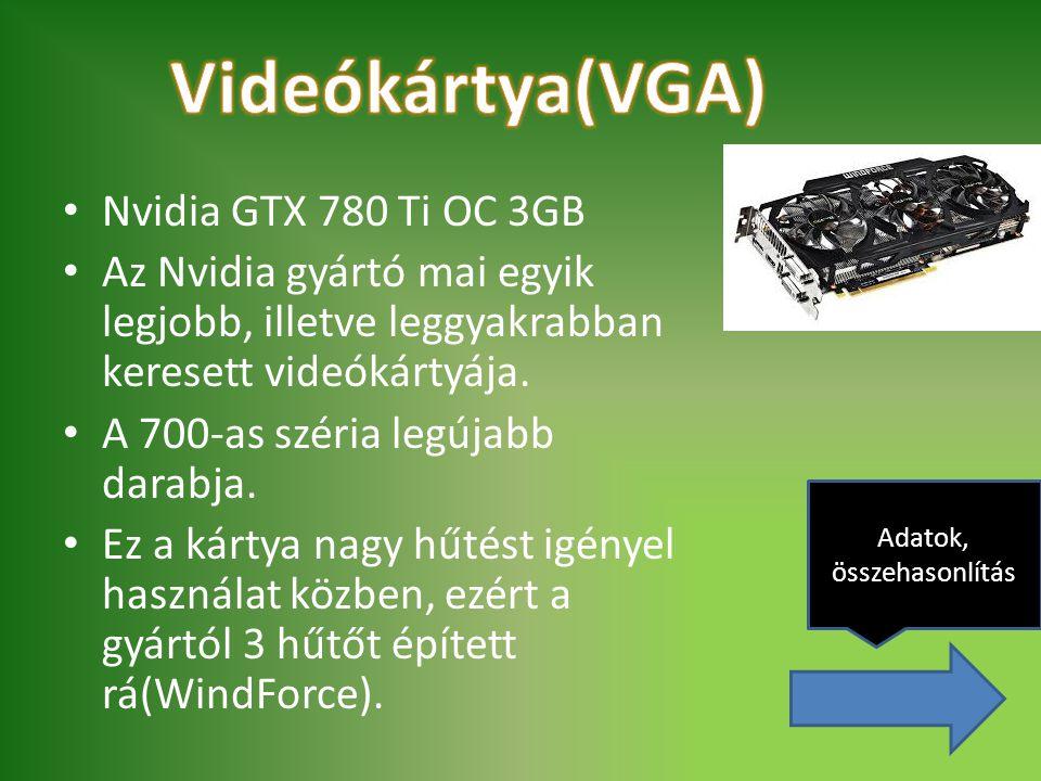 Nvidia GTX 780 Ti OC 3GB Az Nvidia gyártó mai egyik legjobb, illetve leggyakrabban keresett videókártyája. A 700-as széria legújabb darabja. Ez a kárt