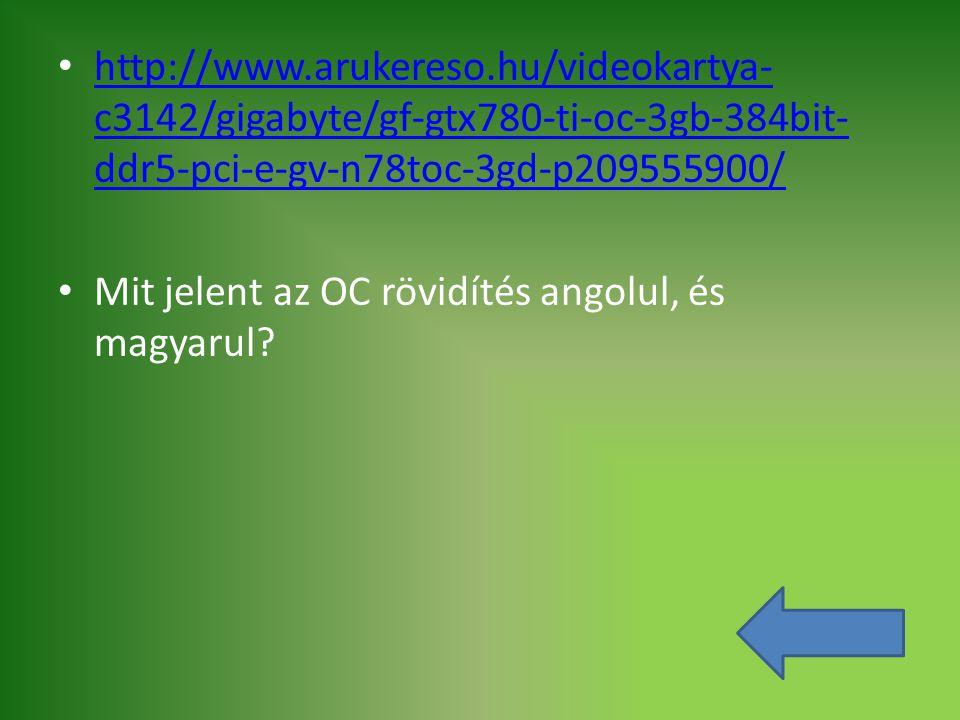 http://www.arukereso.hu/videokartya- c3142/gigabyte/gf-gtx780-ti-oc-3gb-384bit- ddr5-pci-e-gv-n78toc-3gd-p209555900/ http://www.arukereso.hu/videokart