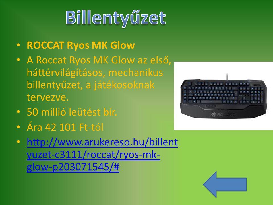 ROCCAT Ryos MK Glow A Roccat Ryos MK Glow az első, háttérvilágításos, mechanikus billentyűzet, a játékosoknak tervezve. 50 millió leütést bír. Ára 42